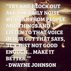 """Dwayne """"The Rock"""" Johnson with advice on listening to your gut instincts. An affirmation that seems to have worked time and time again for the multi-millionaire former pro-wrestler."""