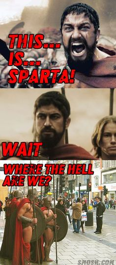 Maybe this isn't Sparta after all.