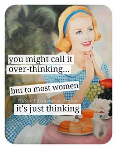 You might call it overthinking. but to most women it's just thinking Vintage Humor, Retro Humor, Retro Funny, Retro Quotes, Vintage Quotes, Vintage Art, Vintage Ladies, For Elise, Dry Humor