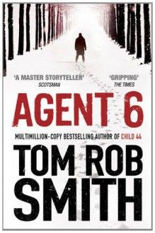 Agent 6 by Tom Rob Smith, now listed on BookLikes