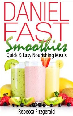 Daniel Fast Smoothies: Quick & Easy Nourishing Meals (Gluten-Free, Dairy-Free, Vegan) by [Fitzgerald, Rebecca] Daniel Fast Food List, Daniel Fast Meal Plan, 21 Day Daniel Fast, 21 Day Fast, The Daniel Plan, Daniel Fast Recipes, Fast Healthy Meals, Fast Easy Meals, Healthy Eating