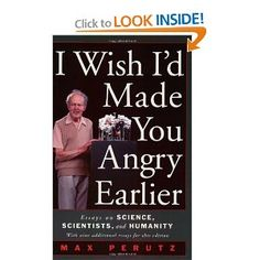 Amazon.com: I Wish I'd Made You Angry Earlier: Essays on Science, Scientists, and Humanity (Science & Society) (9780879696740): Max F. Perutz: Books