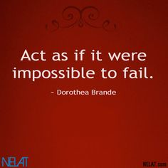 """""""Act as if it were impossible to fail"""" -Dorothea Brande                                                                                      Get a reward to your talent at NELAT.com"""