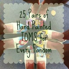 Love this! I need all of these! 25 Pairs of Hand Painted TOMS for every fandom