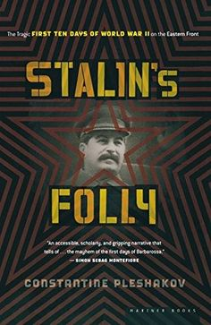 Stalin's Folly: The Tragic First Ten Days of World War II on the Eastern Front by Constantine Pleshakov