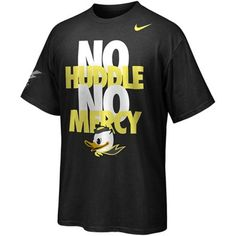 No. 10 (tie) - Nike Oregon Ducks No Huddle No Mercy T-Shirt - Black. Can Father's Day be extended? Because I want one.