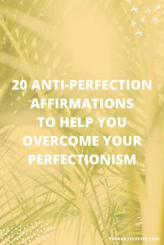 20 anti-perfection affirmations for perfectionists - In this blog post I'm introducing you to a unique way of dealing with perfectionism and that's using affirmations. Affirmations are very popular, but most of them aren't specifically geared toward overcoming perfectionism and embracing imperfection. Click through to see all 20 anti-perfection affirmations.