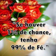 Se houver 1% de chance, tenha 99% de Fé #frases otimismo fe
