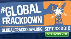 Ban Fracking: Get Down with the #globalfrackdown on Sept. 22, 2012!