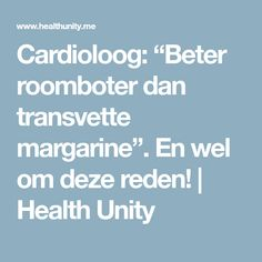 """Cardioloog: """"Beter roomboter dan transvette margarine"""". En wel om deze reden!   Health Unity"""