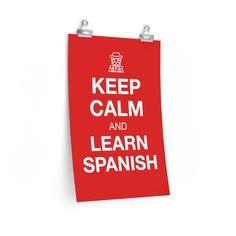 Keep Calm and Learn SPANISH - Back to School Poster - LANGUAGE Teachers - 12″ × 18″ / CG matt