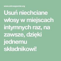 Usuń niechciane włosy w miejscach intymnych raz, na zawsze, dzięki jednemu składnikowi! Healthy Tips, Healthy Hair, Beauty Secrets, Beauty Hacks, Keep Fit, Natural Home Remedies, Good To Know, Body Care, Health And Beauty