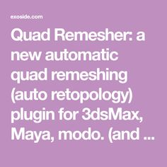 Quad Remesher: a new automatic quad remeshing (auto retopology) plugin for Maya, modo. (and more to come : Blender, Houdini) What Are Quads, Blender Addons, Blender 3d, Motion Design, The Fool, Unity, Maya, Hardware