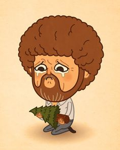 bob ross- This remind me of Mr. Bishir when he see tree being cut down and us students will hear about it.