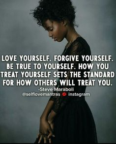 You teach people how to treat you. So treat yourself with love and respect. Be kind to YOU!