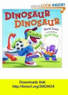 Dinosaur Dinosaur (9780439603713) Kevin Lewis, Dan Kirk , ISBN-10: 0439603714  , ISBN-13: 978-0439603713 ,  , tutorials , pdf , ebook , torrent , downloads , rapidshare , filesonic , hotfile , megaupload , fileserve