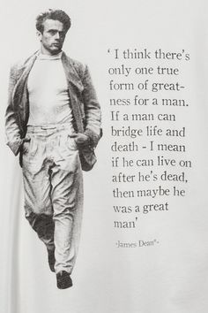 "That quote is not complete on that page, James Dean finished that quote by saying - ""For me the only greatness is immortality."" --James Dean said this amazing and foretelling quote during his senior year of high school in 1949. ...."