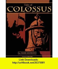 Tales of Colossus (9781582405919) Mark Andrews , ISBN-10: 1582405913  , ISBN-13: 978-1582405919 ,  , tutorials , pdf , ebook , torrent , downloads , rapidshare , filesonic , hotfile , megaupload , fileserve
