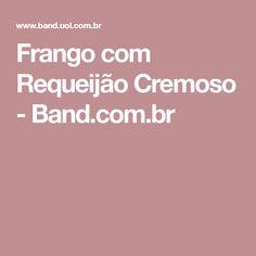 Frango com Requeijão Cremoso - Band.com.br