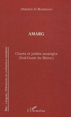 Amarg : chant et poésie amazighs (sud-ouest du Maroc) / [recopilateur] Abdallah El Mountassir - Paris : L'Harmattan, 2004