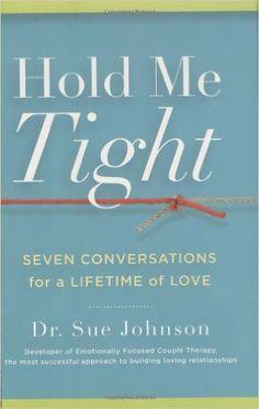 Hold Me Tight: Seven Conversations for a Lifetime of Love: Sue Johnson: 9780316113007: Amazon.com: Books