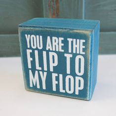 You Are the Flip to My Flop - Wood Box Sign - Primitives by Kathy from California Seashell Company #beachsignsandsayings #funnybeachsigns