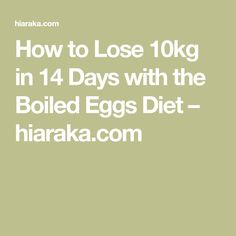 How to Lose 10kg in 14 Days with the Boiled Eggs Diet – hiaraka.com
