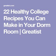 22 Healthy College Recipes You Can Make in Your Dorm Room | Greatist