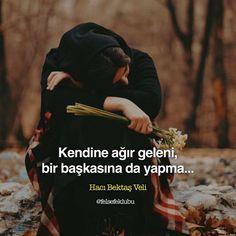 Kendine ağır geleni bir başkasına da yapma...   - Hacı Bektaşi Veli  #sözler #anlamlısözler #güzelsözler #manalısözler #özlüsözler #alıntı #alıntılar #alıntıdır #alıntısözler #şiir #edebiyat