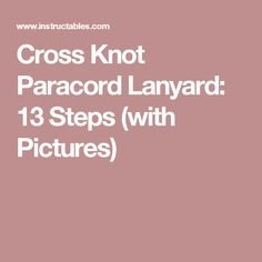 Cross Knot Paracord Lanyard: 13 Steps (with Pictures)