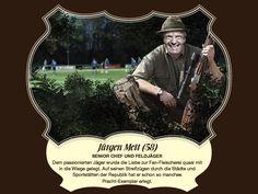 Jürgen Mett (58) –Senior Chef und Feldjäger Dem passionierten Jäger wurde die Liebe zur Fan-Fleischerei quasi mit in die Wiege gelegt. Auf seinen Streifzügen durch die Städte und Sportstätten der Republik hat er schon so manches Pracht-Exemplar erlegt.