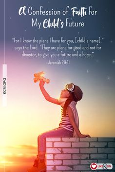 The Lord has good plans for your child! Begin to pray and confess those plans over your child every day!