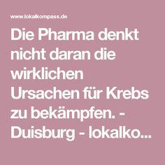 Die Pharma denkt nicht daran die wirklichen Ursachen für Krebs zu bekämpfen. - Duisburg - lokalkompass.de