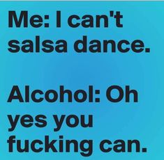 Salsa dancing memes truths 69 ideas - Fitness and Exercises, Outdoor Sport and Winter Sport Funny As Hell, Haha Funny, Funny Stuff, Funny Shit, Freaking Hilarious, Crazy Funny, Alcohol Memes, Funny Alcohol Quotes, Dance Memes