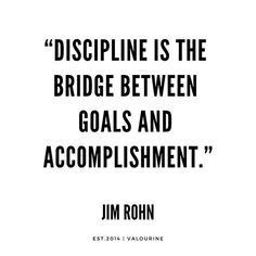"""""""Discipline is the bridge between goals and accomplishment."""" 