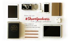 Want to know how you can share General Conference?  Simple ways to #ShareGoodness without being preachy.