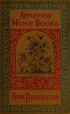Appletons' Home Books: Home Decoration, 1881