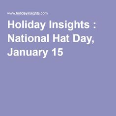 1-15: Holiday Insights : National Hat Day! We celebrated by wearing hats and dancing this morning.
