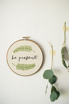 Embroidery Hoop Art Be Present Simple Gift for Best Friend