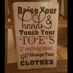 Raise your hands and touch your toes, if anything shows, go change your clothes.