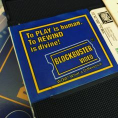 To PLAY is human. To REWIND is divine!  BLOCKBUSTER VIDEO