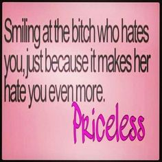 No, don't smile at the bitch just to piss her off, that's just FAKE.smile all the time, so the bitch knows it's real! Bitch Quotes, Life Quotes, Woman Quotes, Best Quotes, Funny Quotes, Sarcastic Quotes, Awesome Quotes, Pissed Off, Queen