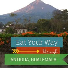 Eat Your Way Through Antigua, Guatemala. A guide to the best eats in the city.