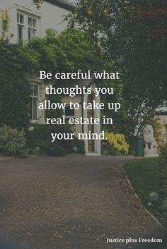 What thoughts are you allowing to take up real estate in your mind? https://justiceplusfreedom.com/
