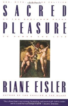 Sacred Pleasure: Sex, Myth, and the Politics of the Body--New Paths to Power and Love by Riane Eisler