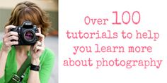 Over 100 Photography Tips & Tutorials