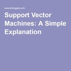 Support Vector Machines: A Simple Explanation