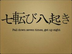 Fall down seven times, get up eight!
