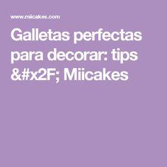 Galletas perfectas para decorar: tips / Miicakes