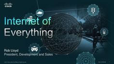 internet-of-everything-vision-and-strategy-rob-lloyd-final by Cisco Systems via Slideshare
